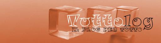 Tuttolog - il blog per tutto!