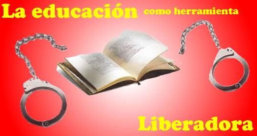 LA EDUCACIÓN COMO HERRAMIENTA DE  LIBERACIÓN