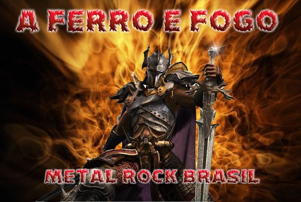 A  FERRO  E  FOGO   -   METAL  ROCK  BRASIL    -   \m/    \m/    -