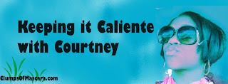 Keeping it Caliente with Courtney: 1st Tip