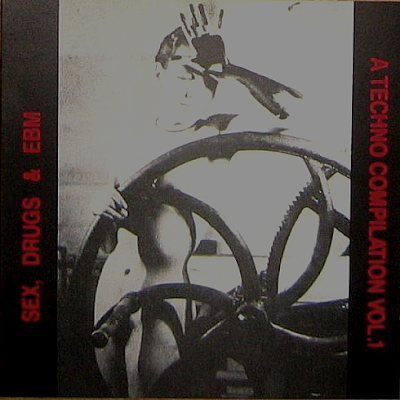 V/A - Sex, Drugs & EBM (1992) A Techno Compilation Vol.1. Tracklist: