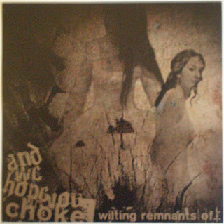 And We Hope You Choke - Wilting Remnants Of...