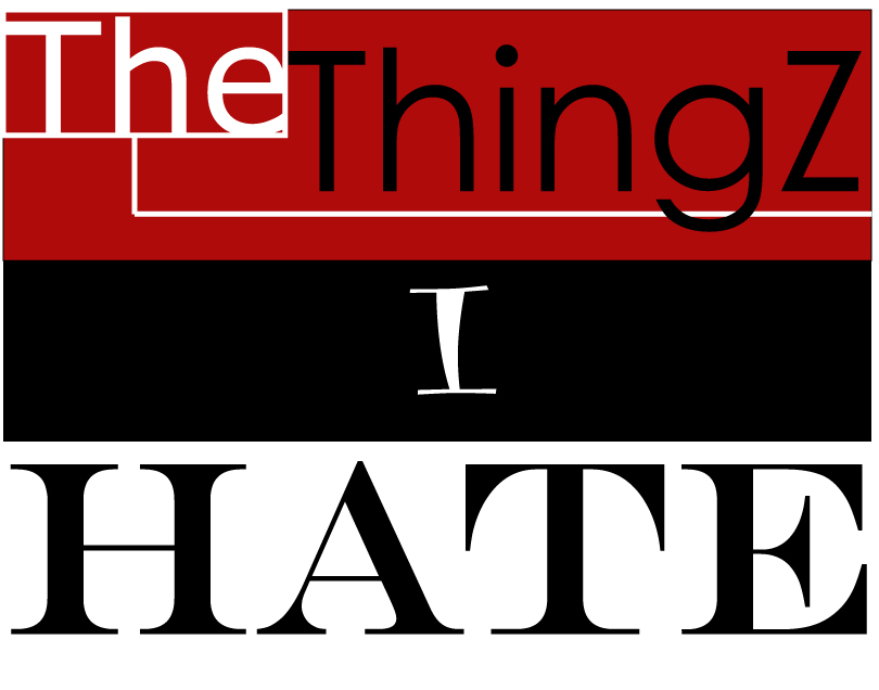 The ThingZ I Hate