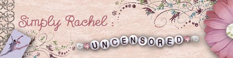 Simply Rachel - uncensored