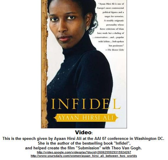 Click for a video of the speech given by Ayaan Hirsi Ali at the AAI 07 conference in Washington DC