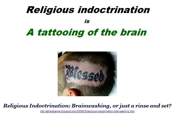 Religious indoctrination is a tattooing of the brain