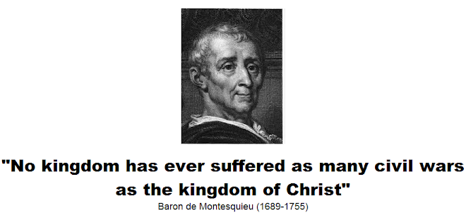 No kingdom has ever suffered as many civil wars as the kingdom of Christ
