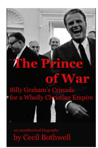 The Prince of War - Billy Graham's Crusade for a Wholly Christian Empire