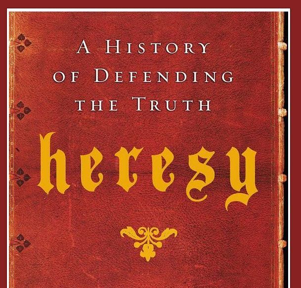 Heresy - A History of Defending the Truth By Alister Mcgrath