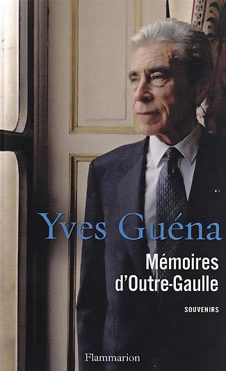 Yves Guéna, Mémoires d'Outre-Gaulle