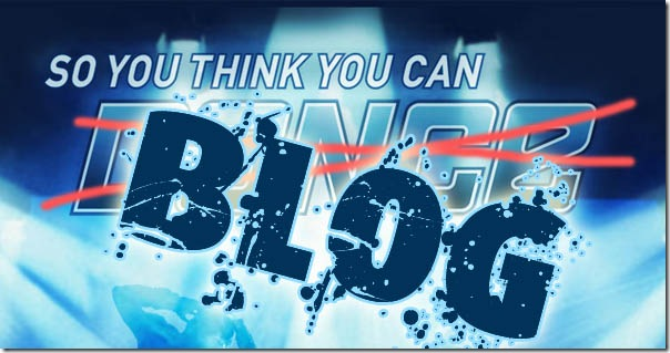 So You Think You Can Blog!