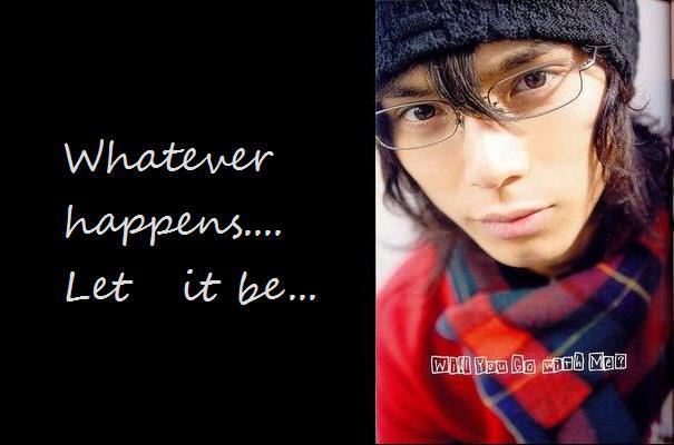 Nazri@Reamy... whatever happens...let it be...
