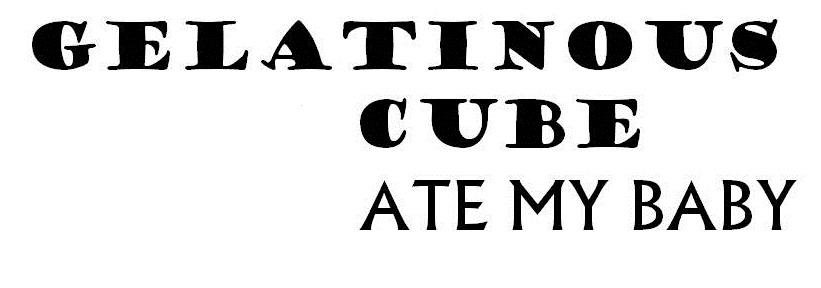 Gelatinous Cube Ate My Baby!