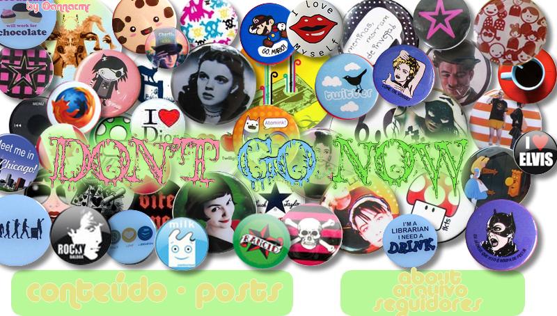 :: DON'T GO NOW :: moda, dicas, coisas de mulher, notícias, lançamentos, tudo em um só blog!
