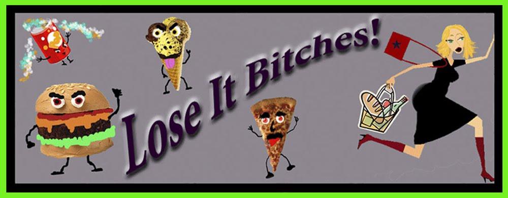 Lose It Bitches!
