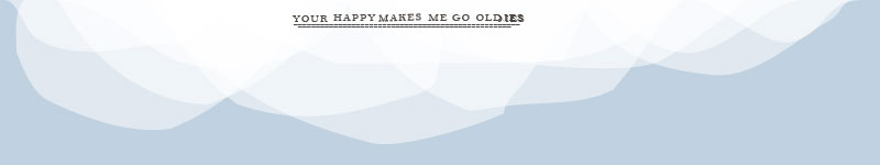 Your Happy Makes Me Go Oldies