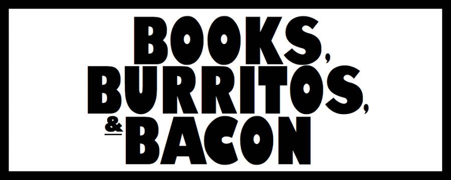 Books, Burritos, and Bacon