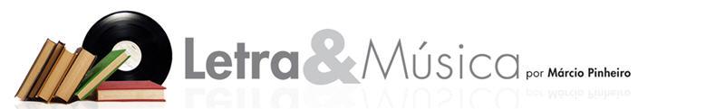 Letra e Música, por Márcio Pinheiro