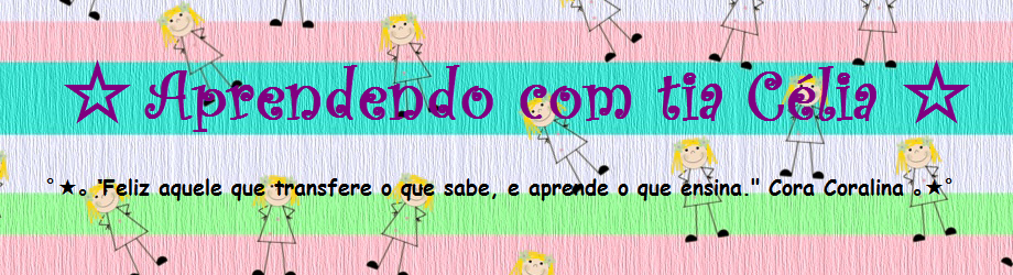 ☆ Aprendendo sempre com: Profª Célia ☆
