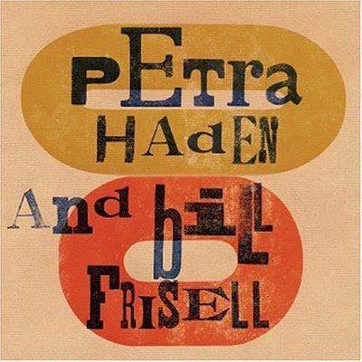 PETRA HADEN & BILL FRISELL (2003)
