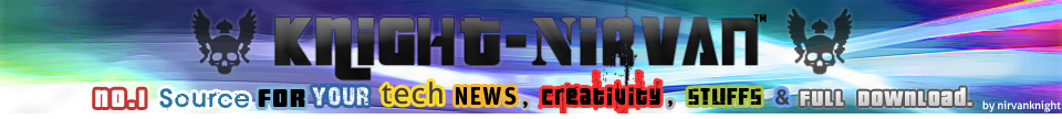 Knight-Nirvan™ | No.1 Source for your Tech News, Creativity , Stuffs & Full Download