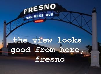 The View Looks Good From Here, Fresno