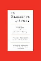 The Elements of Story: Field Notes on Nonfiction Writing by Francis Flaherty