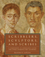 Scribblers, Sculptors and Scribes: A Companion to Wheelock's Latin and Other Introductory Textbooks, edited by Richard A. LaFleur