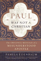 Paul Was Not a Christian: The Original Message of a Misunderstood Apostle by Pamela Eisenbaum