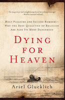 Dying for Heaven:Holy Pleasure and Suicide Bombers—Why the Best Qualities of Religion are also Its Most Dangerous