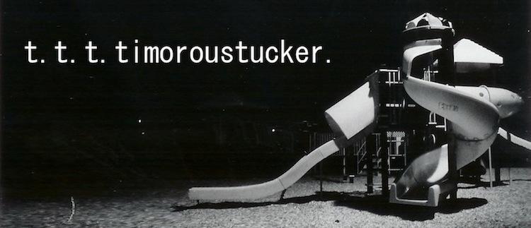 t.t.t. timoroustucker.