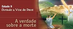 ESTUDO 09 - Ouvindo a Voz de Deus – A verdade sobre a morte