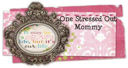 One Stressed Out Mommy