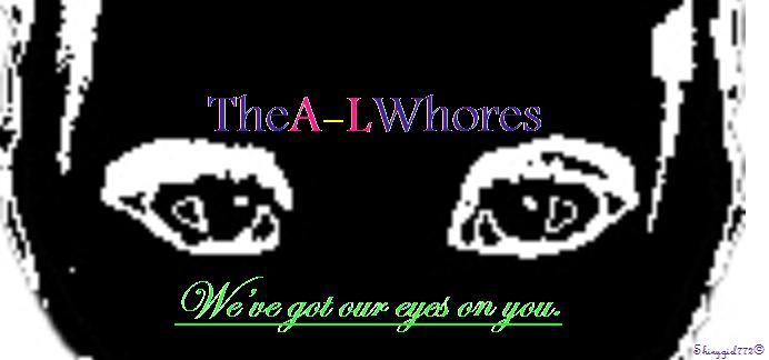 The A-L whores.