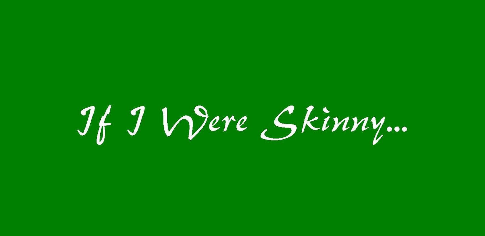 If I Were Skinny...