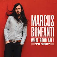 Marcus Bonfanti: What Good Am I To You? (2010)