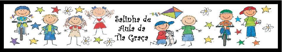SALINHA DE AULA DA TIA GRAÇA