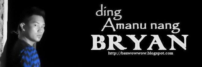 Ding Amanu nang BRYAN...
