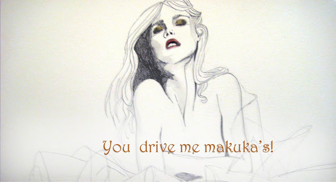 You drive me makukas!