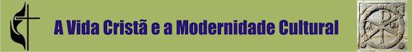 A Vida Cristã e a Modernidade Cultural