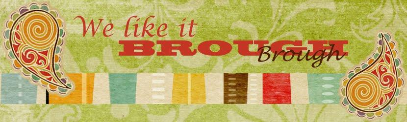 We really do like it Brough