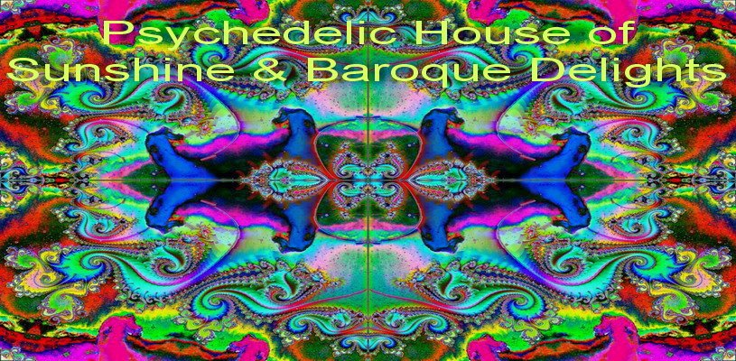 Psychedelic House of Sunshine &amp; Baroque Delights