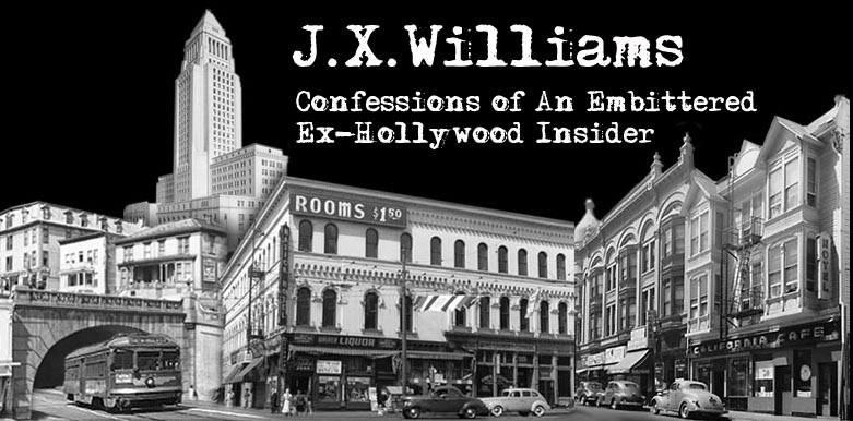 J.X. Williams: Confessions of An Embittered Ex-Hollywood Insider