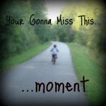 You're Going to miss this...moments