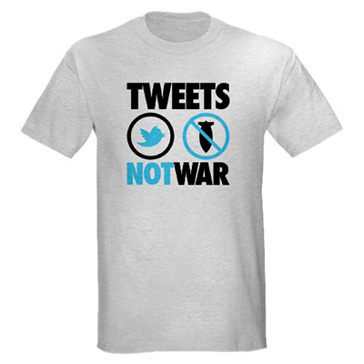 tweets+not+war+t shirt Tweets Not War t shirt