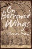 On Borrowed Wings by Chandra Prasad