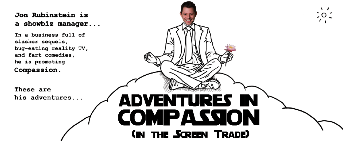Adventures in Compassion (in the Screen Trade)