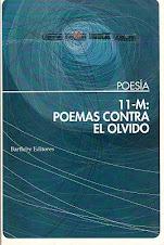 11-M: POEMAS CONTRA EL OLVIDO. Bartleby Editores. Madrid, 2004
