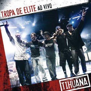 http://4.bp.blogspot.com/__GR2CBCdWDk/SKIS-HIHqwI/AAAAAAAAA-4/3ruvunKF3kc/s320/Tihuana+-+Tropa+de+Elite+ao+Vivo.jpg