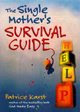 The Single Mother&#39;s Survival Guide
